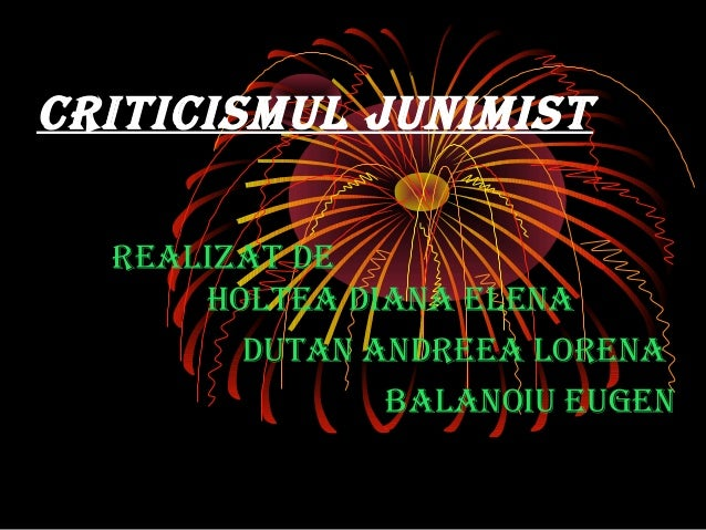 CritiCismul Junimist realizat de Holtea diana elena dutan andreea lorena Balanoiu eugen