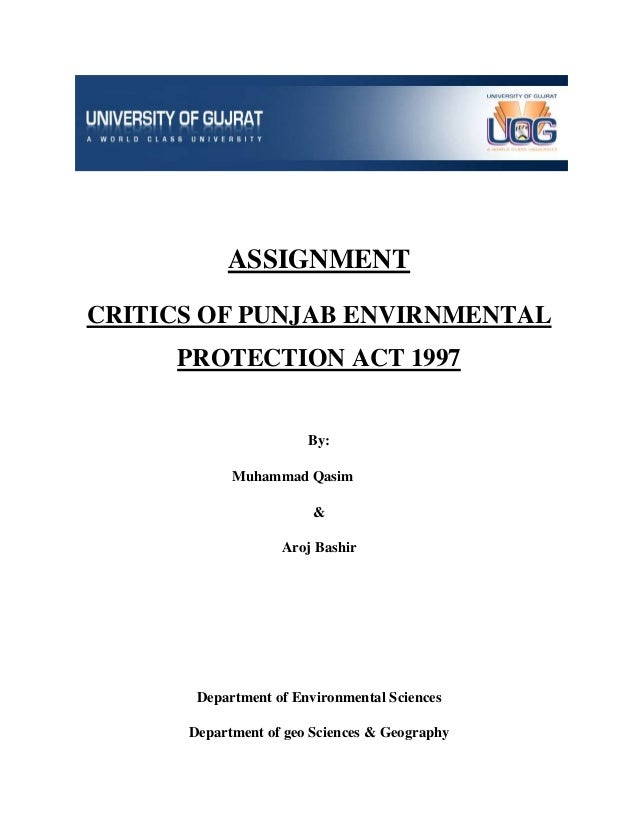 ASSIGNMENT CRITICS OF PUNJAB ENVIRNMENTAL PROTECTION ACT 1997  By: Muhammad Qasim & Aroj Bashir  Department of Environment...