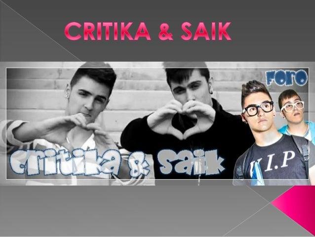 """•""""Crítika & Saik"""" es un grupo formado por dos jóvenes de""""Santa Cruz De Tenerife"""" de 19 y 20 años, que trabajanlos géneros ..."""
