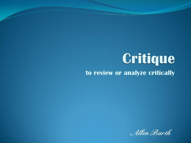 to review or analyze critically                    Allen Barth