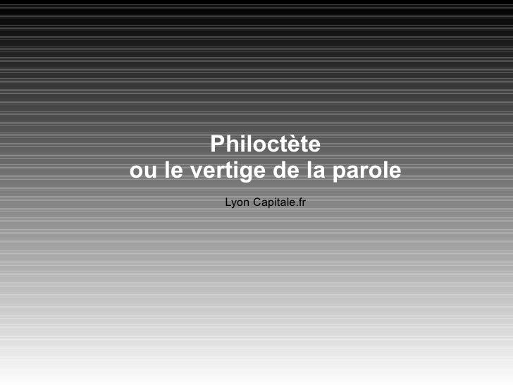 Philoctète ou le vertige de la parole Lyon Capitale.fr