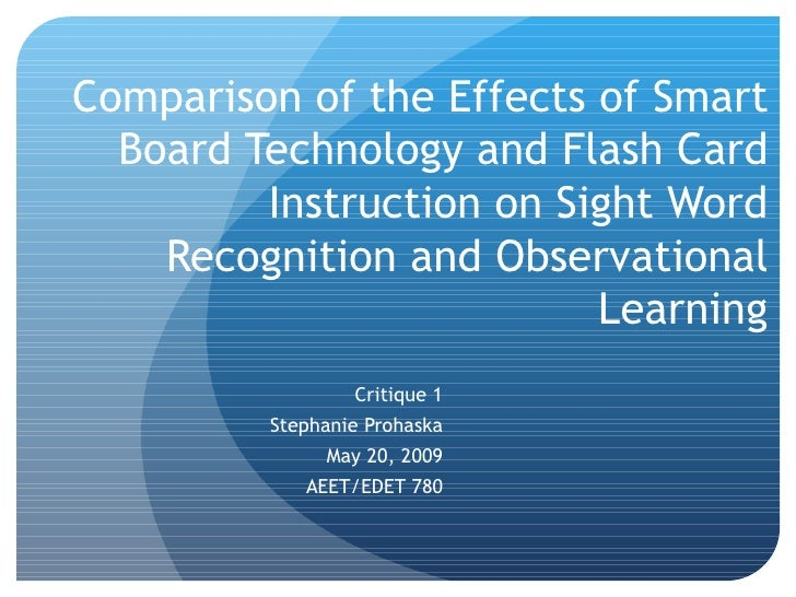 Comparison of the Effects of Smart Board Technology and Flash Card Instruction on Sight Word Recognition and Observational...