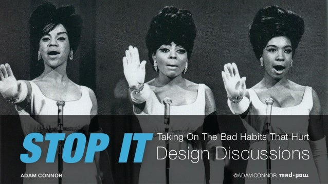 STOP IT Taking On The Bad Habits That Hurt ADAM CONNOR @ADAMCONNOR Design Discussions