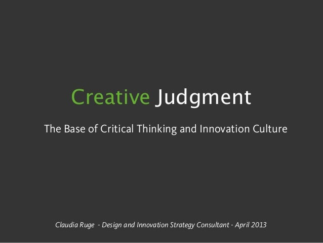 Creative JudgmentThe Base of Critical Thinking and Innovation CultureClaudia Ruge - Design and Innovation Strategy Consult...