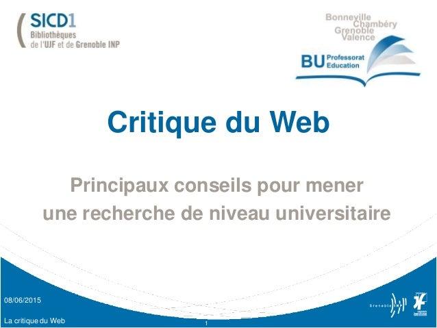 Critique du Web Principaux conseils pour mener une recherche de niveau universitaire La critique du Web 1 08/06/2015