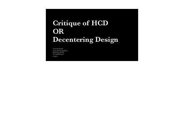 Critique of HCD OR Decentering Design Thomas Wendt Surrounding Signifiers @thomas_wendt thomas@srsg.co srsg.co
