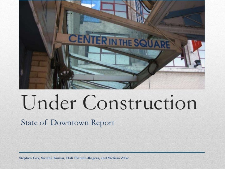 Under Construction State of Downtown Report Stephen Cox, Swetha Kumar, Hali Plourde-Rogers, and Melissa Zilke