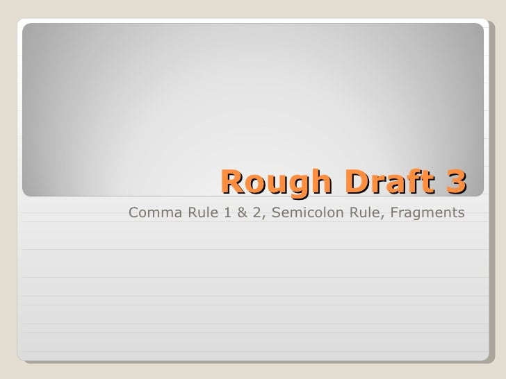 Rough Draft 3 Comma Rule 1 & 2, Semicolon Rule, Fragments