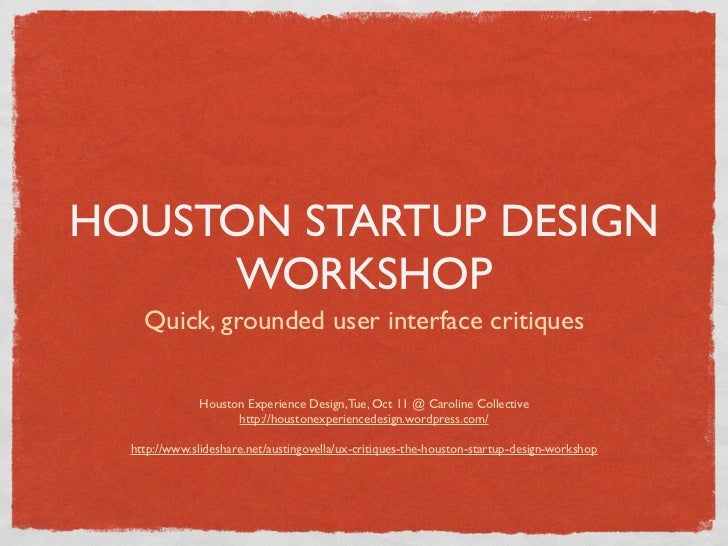 HOUSTON STARTUP DESIGN     WORKSHOP    Quick, grounded user interface critiques              Houston Experience Design, Tu...