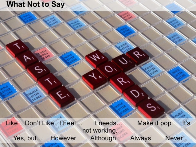 What Not to Say Like Don't Like I Feel… It needs… Make it pop. It's not working. Yes, but… However Although Always Never