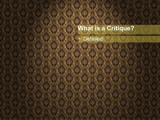 What is a Critique? • Detailed