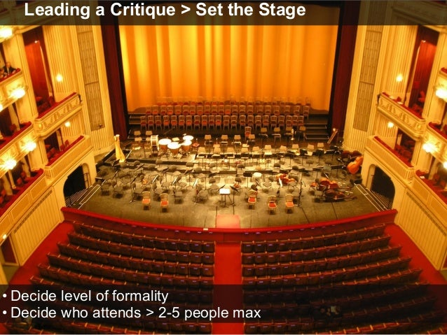 Leading a Critique > Set the Stage • Decide level of formality • Decide who attends > 2-5 people max