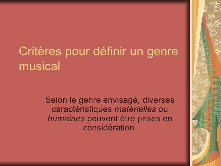 Critères pour définir un genre musical  Selon le genre envisagé, diverses caractéristiques  matérielles  ou  humaines  peu...