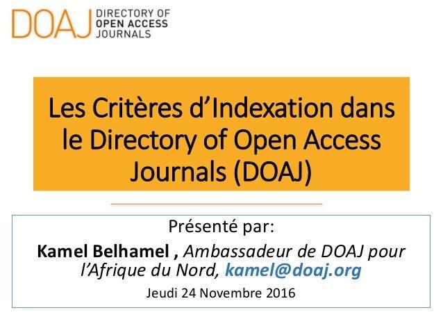 Les Critères d'Indexation dans le Directory of Open Access Journals (DOAJ) Présenté par: Kamel Belhamel , Ambassadeur de D...