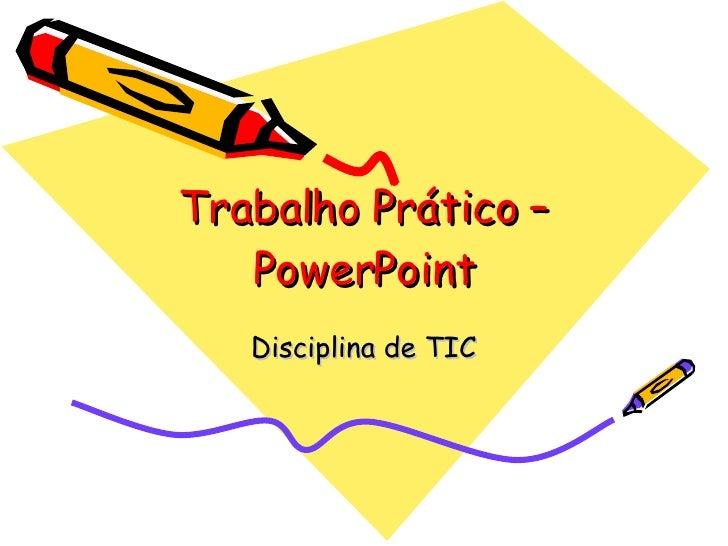Trabalho Prático – PowerPoint Disciplina de TIC