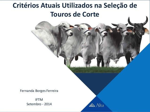 Critérios Atuais Utilizados na Seleção de  Touros de Corte  Fernanda Borges Ferreira  Roberta IFTM  Gestal de Siqueira  Se...