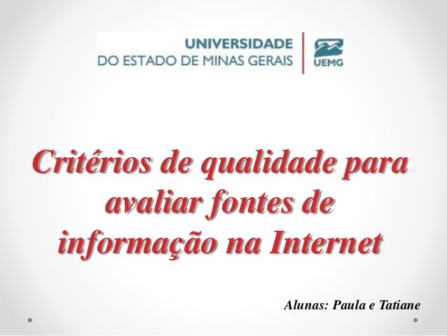 Critérios de qualidade para  avaliar fontes de  informação na Internet  Alunas: Paula e Tatiane