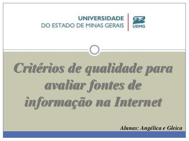 Critérios de qualidade para  avaliar fontes de  informação na Internet  Alunas: Angélica e Gleica