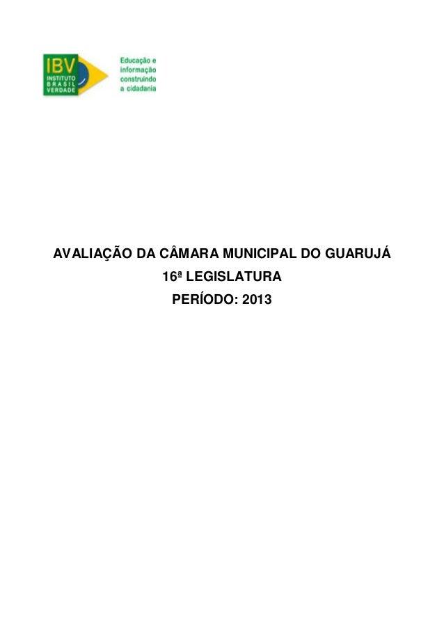 1 AVALIAÇÃO DA CÂMARA MUNICIPAL DO GUARUJÁ 16ª LEGISLATURA PERÍODO: 2013