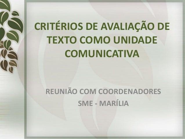CRITÉRIOS DE AVALIAÇÃO DE TEXTO COMO UNIDADE COMUNICATIVA REUNIÃO COM COORDENADORES SME - MARÍLIA
