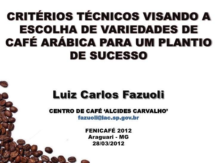 Luiz Carlos FazuoliCENTRO DE CAFÉ 'ALCIDES CARVALHO'       fazuoli@iac.sp.gov.br          FENICAFÉ 2012           Araguari...