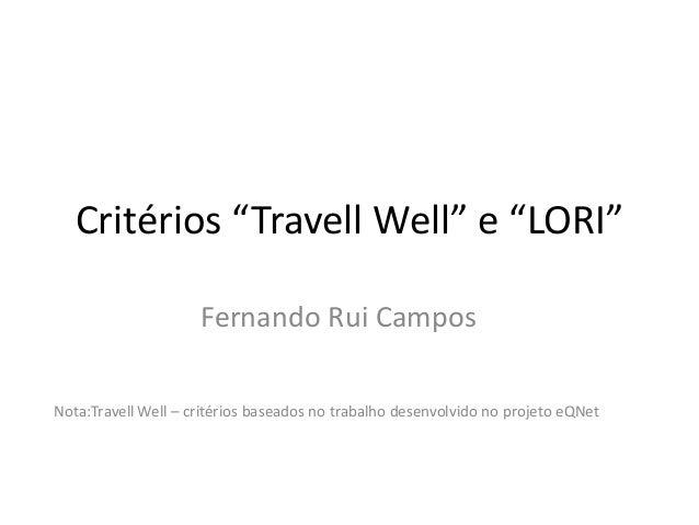 """Critérios """"Travell Well"""" e """"LORI"""" Fernando Rui Campos Nota:Travell Well – critérios baseados no trabalho desenvolvido no p..."""