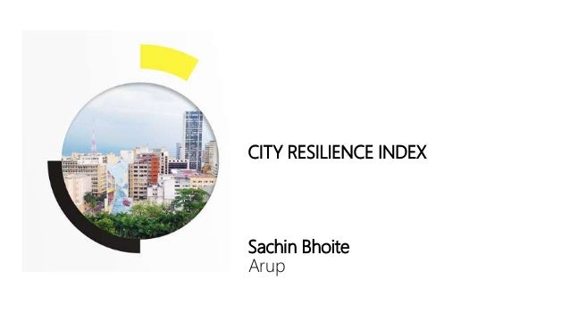 CITY RESILIENCE INDEX Sachin Bhoite Arup