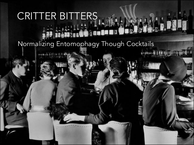 CRITTER BITTERS Normalizing Entomophagy Though Cocktails