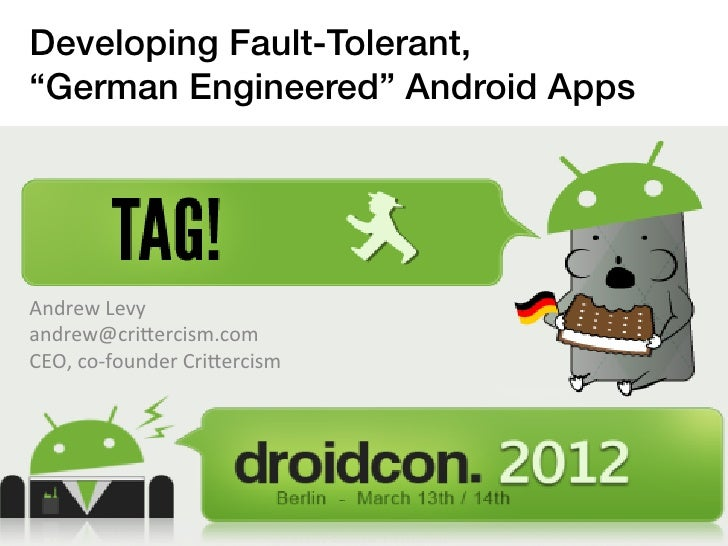 """Developing Fault-Tolerant, !""""German Engineered"""" Android Apps Andrew Levy andrew@cri/ercism.com CEO, co-‐founder..."""