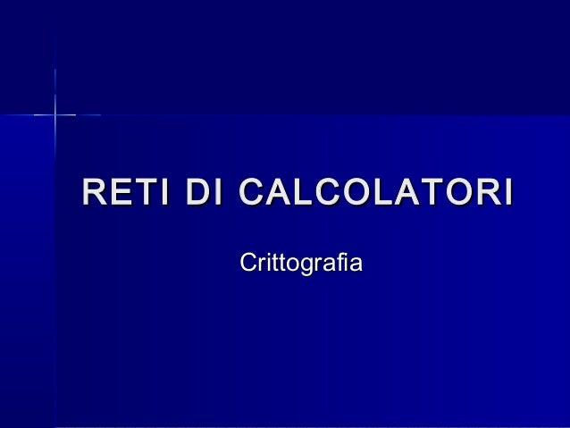 RETI DI CALCOLATORI      Crittografia