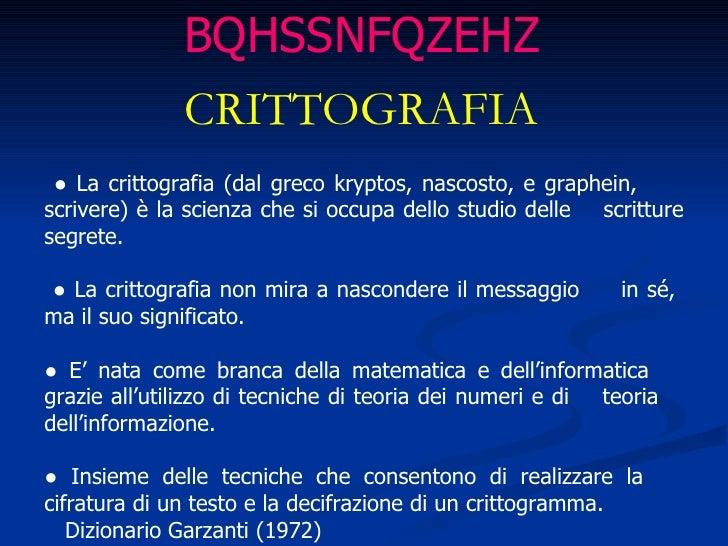 ●  La crittografia (dal greco kryptos, nascosto, e graphein,  scrivere) è la scienza che si occupa dello studio delle  scr...