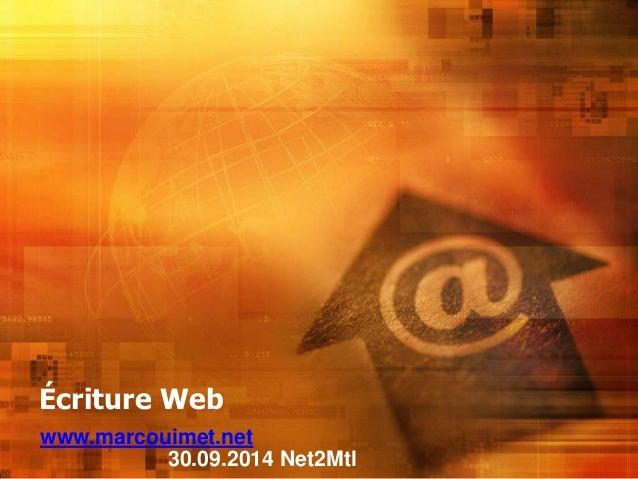 Écriture Web  www.marcouimet.net  30.09.2014 Net2Mtl