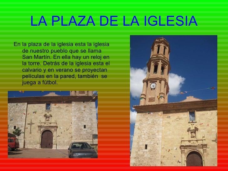 LA PLAZA DE LA IGLESIA <ul><li>En la plaza de la iglesia esta la iglesia de nuestro pueblo que se llama San Martín. En ell...