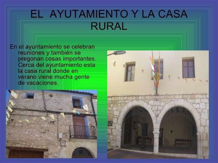 EL  AYUTAMIENTO Y LA CASA RURAL <ul><li>En el ayuntamiento se celebran reuniones y también se pregonan cosas importantes. ...