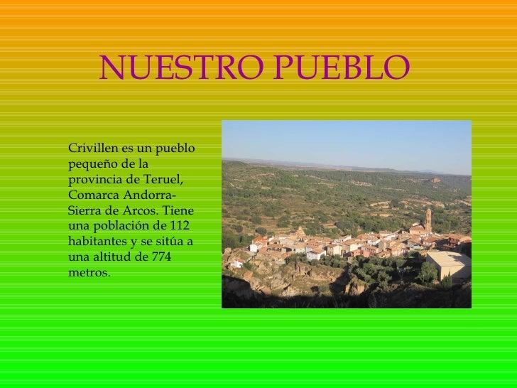 NUESTRO PUEBLO Crivillen es un pueblo pequeño de la provincia de Teruel, Comarca Andorra-Sierra de Arcos. Tiene una poblac...