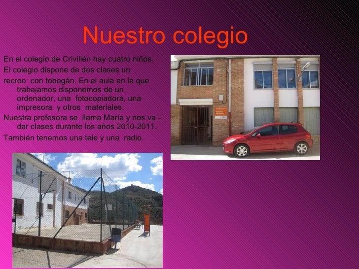 Nuestro colegio   <ul><li>En el colegio de Crivillén hay cuatro niños.  </li></ul><ul><li>El colegio dispone de dos clases...