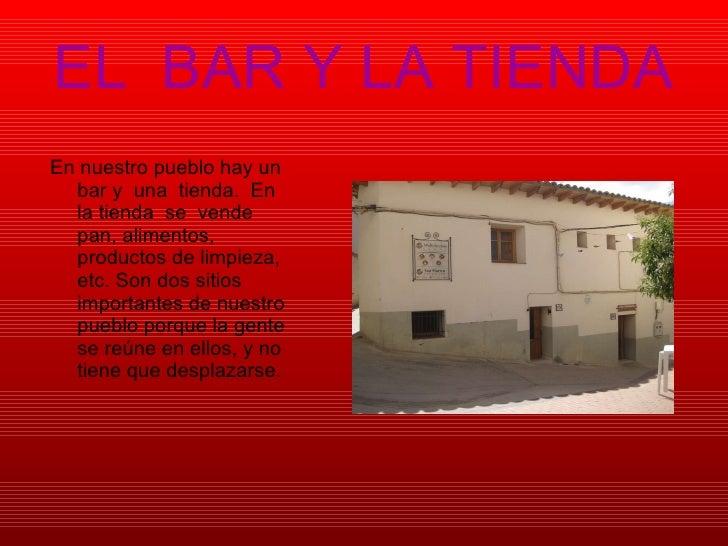 EL  BAR Y LA TIENDA <ul><li>En nuestro pueblo hay un bar y  una  tienda.  En  la tienda  se  vende  pan, alimentos, produc...