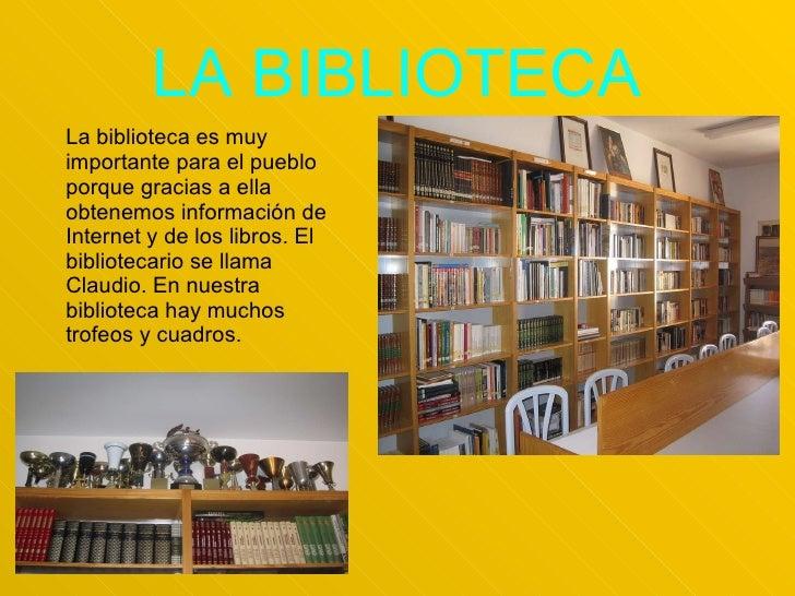 LA BIBLIOTECA <ul><li>La biblioteca es muy importante para el pueblo porque gracias a ella obtenemos información de Intern...