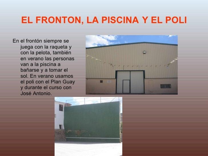 EL FRONTON, LA PISCINA   Y EL POLI <ul><li>En el frontón siempre se juega con la raqueta y con la pelota, también en veran...