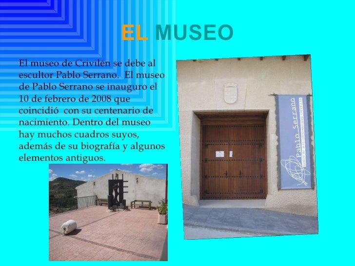 EL  MUSEO El museo de Crivilén se debe al escultor Pablo Serrano.  El museo de Pablo Serrano se inauguro el 10 de febrero ...