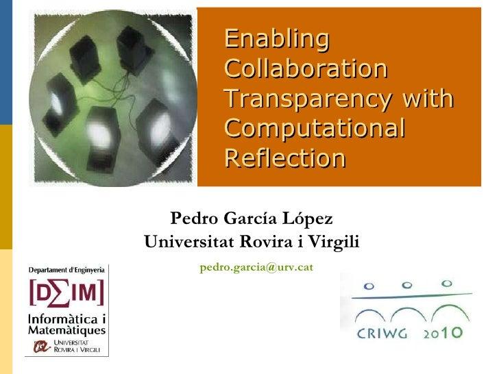Enabling Collaboration Transparency with Computational  Reflection Pedro García López Universitat Rovira i Virgili [email_...