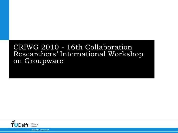 CRIWG 2010 - 16th Collaboration Researchers' International Workshop on Groupware <br />
