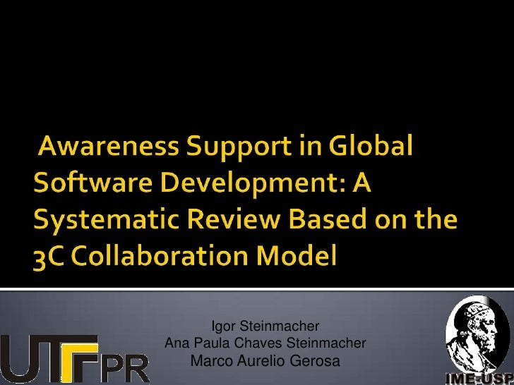 Awareness Support in Global Software Development: A Systematic Review Based on the 3C Collaboration Model<br />Igor Stein...