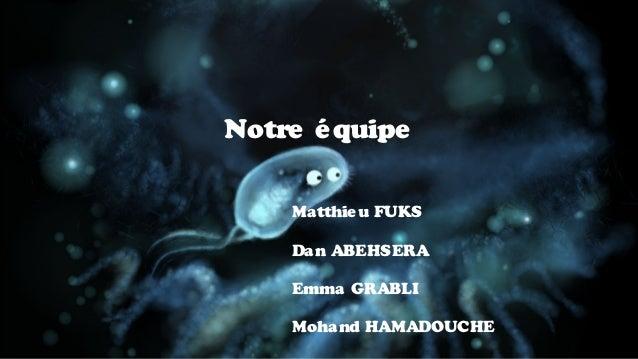 Notre é quipe Matthie u FUKS Dan ABEHSERA Emma GRABLI Mohand HAMADOUCHE