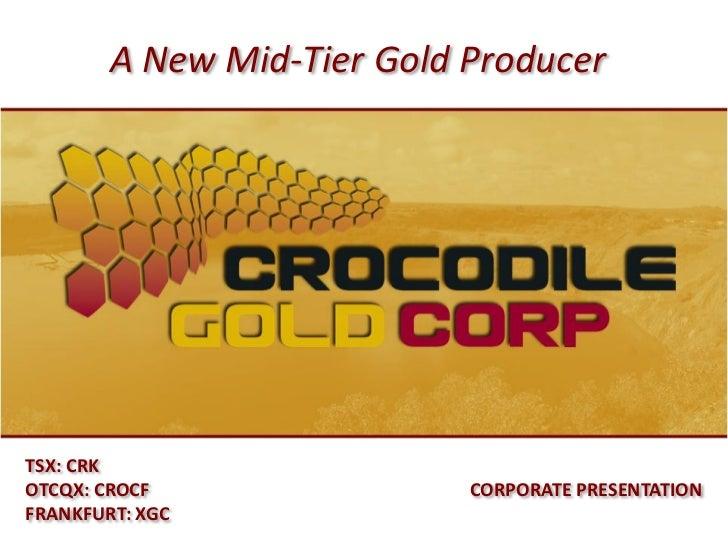 A New Mid-Tier Gold ProducerTSX: CRKOTCQX: CROCF                CORPORATE PRESENTATIONFRANKFURT: XGC