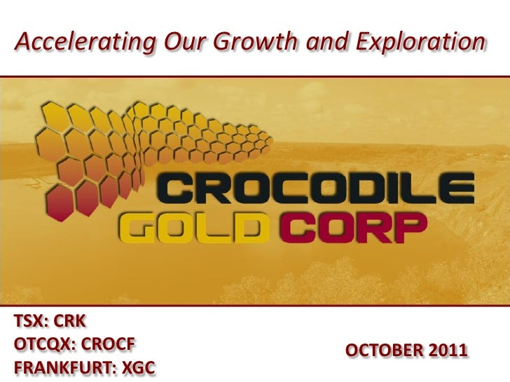 Accelerating Our Growth and ExplorationTSX: CRKOTCQX: CROCF               OCTOBER 2011FRANKFURT: XGC
