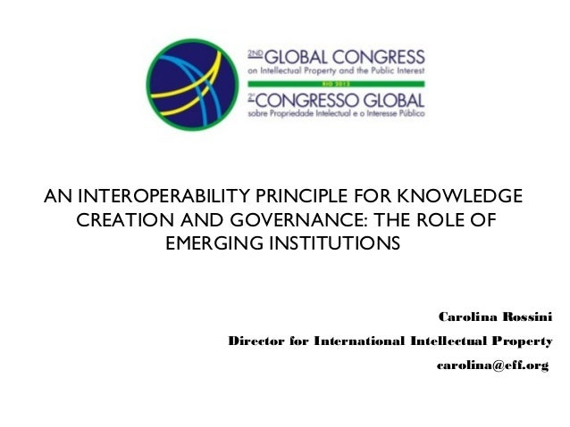 AN INTEROPERABILITY PRINCIPLE FOR KNOWLEDGE   CREATION AND GOVERNANCE: THE ROLE OF           EMERGING INSTITUTIONS        ...