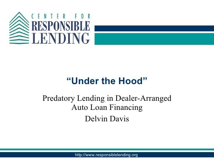 """"""" Under the Hood"""" Predatory Lending in Dealer-Arranged Auto Loan Financing Delvin Davis"""