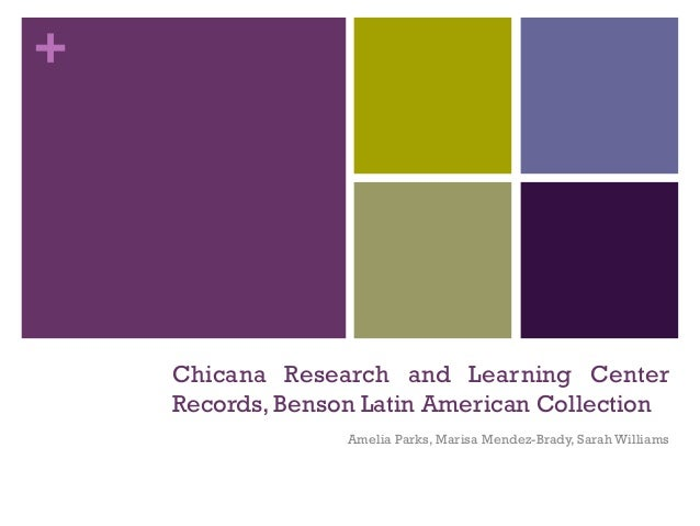 + Chicana Research and Learning Center Records, Benson Latin American Collection Amelia Parks, Marisa Mendez-Brady, Sarah ...