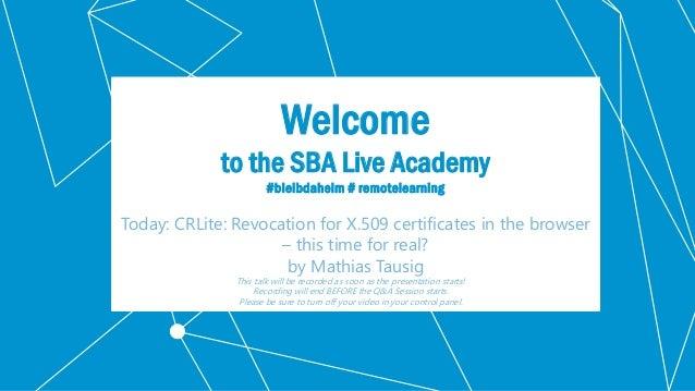 Klassifikation: Öffentlich Welcome to the SBA Live Academy #bleibdaheim # remotelearning Today: CRLite: Revocation for X.5...